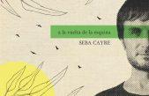 """Seba Cayre presenta """"A la vuelta de la esquina"""""""
